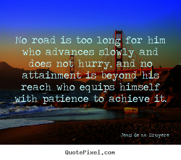 Make custom picture quotes about success - No road is too long for him who advances slowly and does..