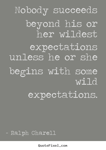 Diy picture quote about success - Nobody succeeds beyond his or her wildest expectations unless..