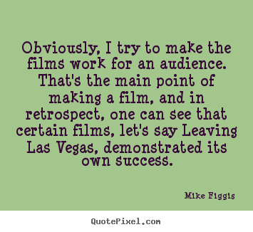Mike Figgis picture quotes - Obviously, i try to make the films work for an audience. that's.. - Success quote
