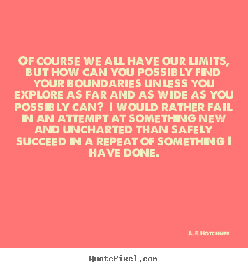 Customize picture quotes about success - Of course we all have our limits, but how can you possibly find..