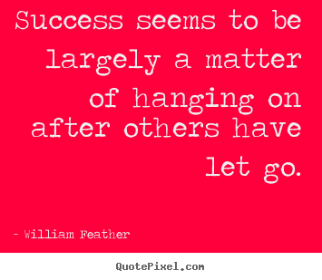 William Feather image quotes - Success seems to be largely a matter of hanging.. - Success quotes