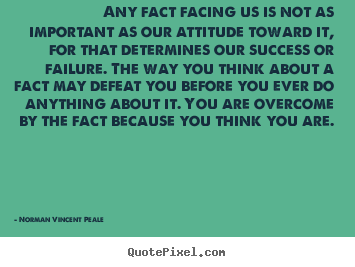 Quotes about success - Any fact facing us is not as important as our..