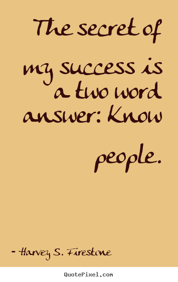 Success Quote The Secret Of My Success Is A Two Word Answer Know People