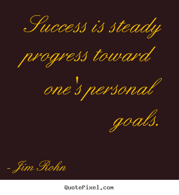 Success quotes - Success is steady progress toward one's personal goals.