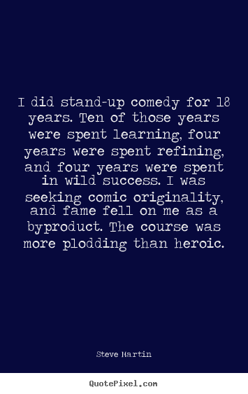 Quotes about success - I did stand-up comedy for 18 years. ten of those years were spent..