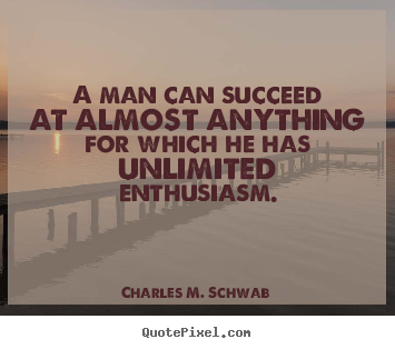 Quotes about success - A man can succeed at almost anything for which..