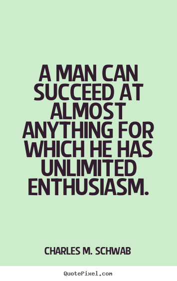 Quotes about success - A man can succeed at almost anything for which he has unlimited..