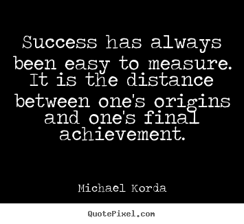 Michael Korda picture quote - Success has always been easy to measure. it is the distance.. - Success quote