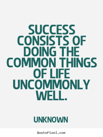 How to make picture quote about success - Success consists of doing the common things..