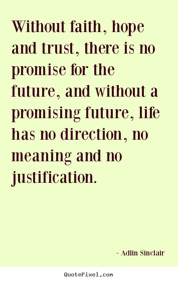 Quotes about success - Without faith, hope and trust, there is no promise for the future,..