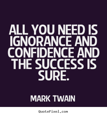 Create graphic image sayings about success - All you need is ignorance and confidence..