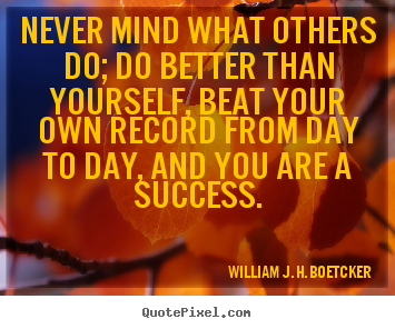 Success quote - Never mind what others do; do better than yourself, beat your..