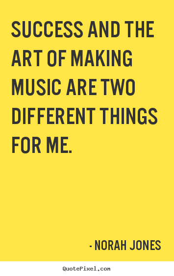 Success quotes - Success and the art of making music are two different..