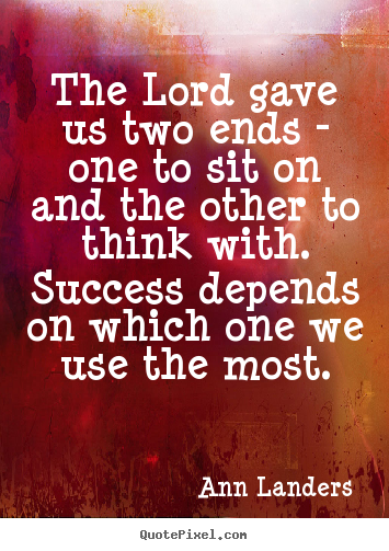 Ann Landers picture quotes - The lord gave us two ends - one to sit on.. - Success sayings