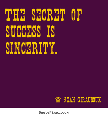 Quotes about success - The secret of success is sincerity.