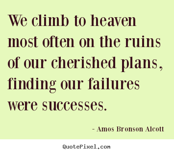 Quote about success - We climb to heaven most often on the ruins of our..