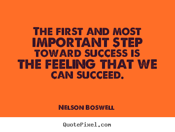 The first and most important step toward success is the feeling that.. Nelson Boswell good success quote