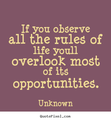 Create graphic image quotes about success - If you observe all the rules of life youll overlook most of its opportunities.