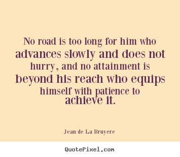 Jean De La Bruyere picture quotes - No road is too long for him who advances slowly and does.. - Success quote