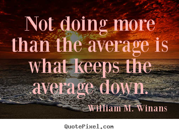 Quote about success - Not doing more than the average is what keeps the average..