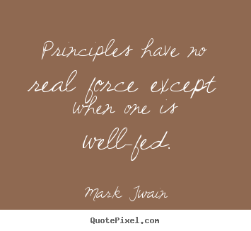 Success quotes - Principles have no real force except when one is..
