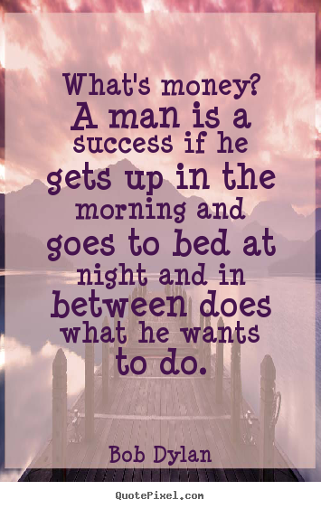 Quotes about success - What's money? a man is a success if he gets up in..