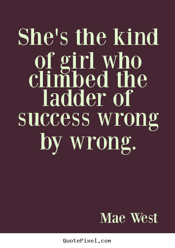 Design poster quotes about success - She's the kind of girl who climbed the ladder of..