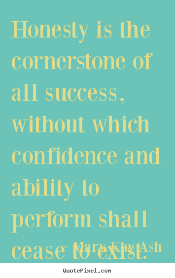 Quotes about success - Honesty is the cornerstone of all success, without which confidence..