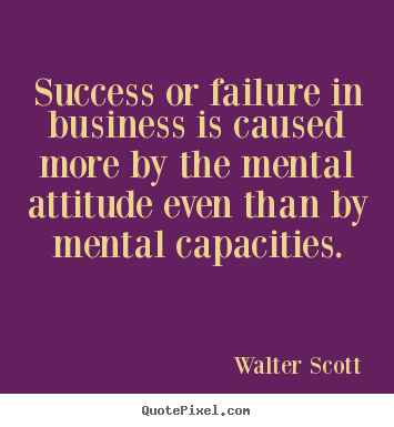 Design poster quote about success - Success or failure in business is caused more by the mental..