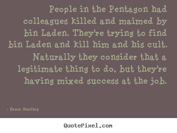 Success quotes - People in the pentagon had colleagues killed and maimed by..