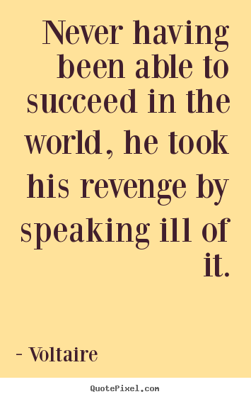 Quotes about success - Never having been able to succeed in the world, he took his revenge..