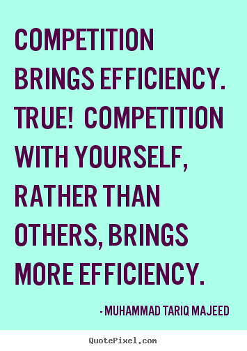 Design picture quotes about success - Competition brings efficiency. true! competition with yourself, rather..