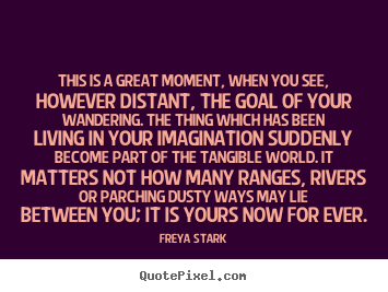 Create your own picture quote about success - This is a great moment, when you see, however distant, the goal of your..