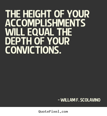 How to make picture quotes about success - The height of your accomplishments will equal the depth of your..