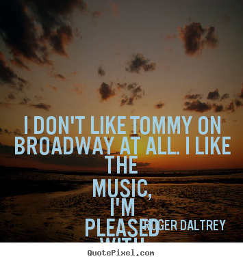 Create custom picture quotes about success - I don't like tommy on broadway at all. i like..