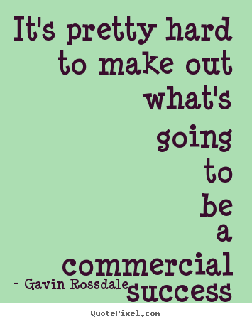 Commercial Quotes Best Success Quote  It's Pretty Hard To Make Out What's Going To Be A