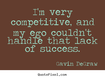 Success quote - I'm very competitive, and my ego couldn't..