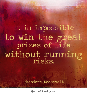 Customize picture quote about success - It is impossible to win the great prizes of life without..