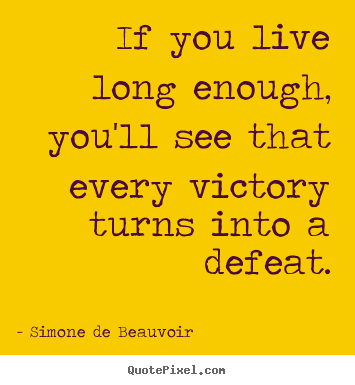 Success quotes - If you live long enough, you'll see that every victory turns..