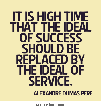 Alexandre Dumas Pere picture quotes - It is high time that the ideal of success should be replaced by the.. - Success quotes