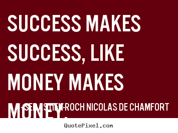 Make personalized picture quotes about success - Success makes success, like money makes money.