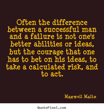 Often the difference between a successful man and a failure is not.. Maxwell Maltz great success quotes