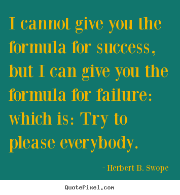 Herbert B. Swope picture quotes - I cannot give you the formula for success, but i can give.. - Success quotes