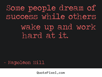 Quotes about success - Some people dream of success while others..