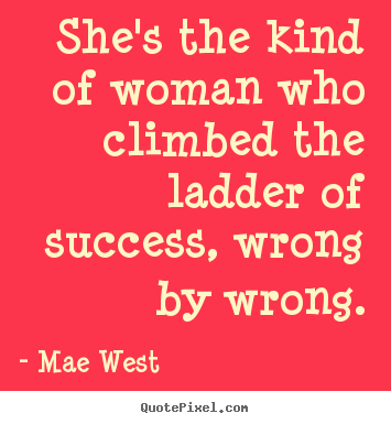 Quotes about success - She's the kind of woman who climbed the..