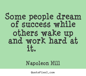 Design custom picture quotes about success - Some people dream of success while others wake..