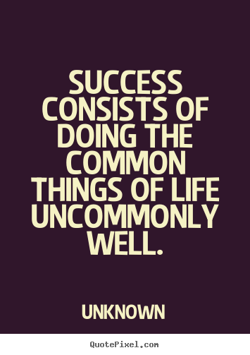 How to design image quotes about success - Success consists of doing the common things of life uncommonly..