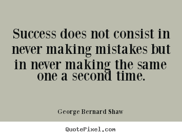 Create your own photo quotes about success - Success does not consist in never making mistakes but in never..