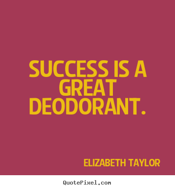 Great Quotes About Success Glamorous Elizabeth Taylor's Famous Quotes  Quotepixel