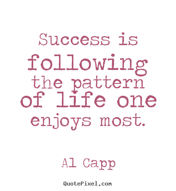 Success quotes - Success is following the pattern of life..